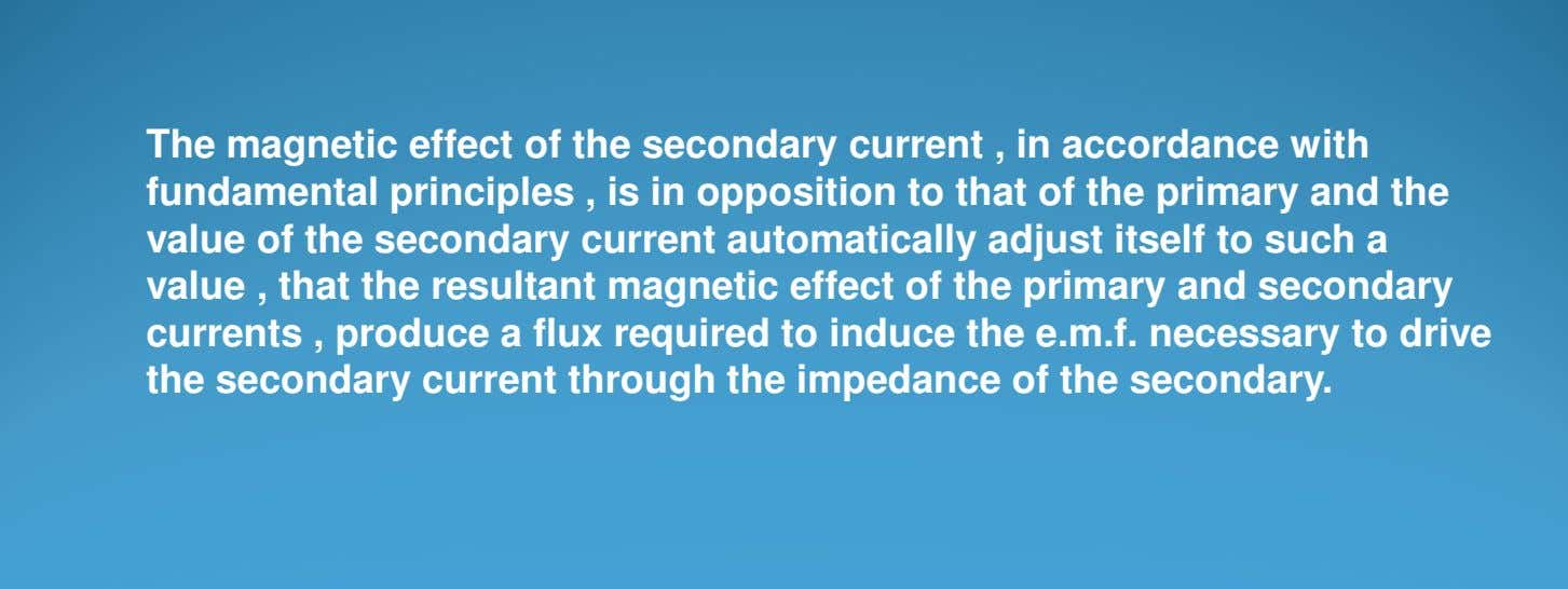 The magnetic effect of the secondary current , in accordance with fundamental principles , is