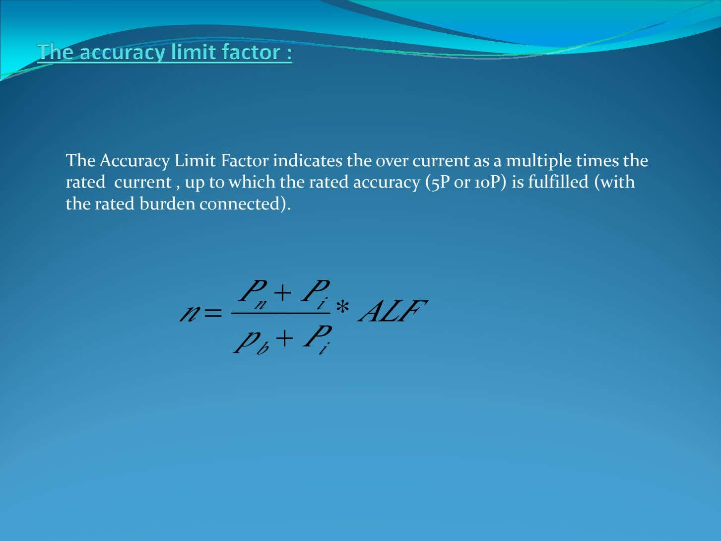 The Accuracy Limit Factor indicates the over current as a multiple times the rated current