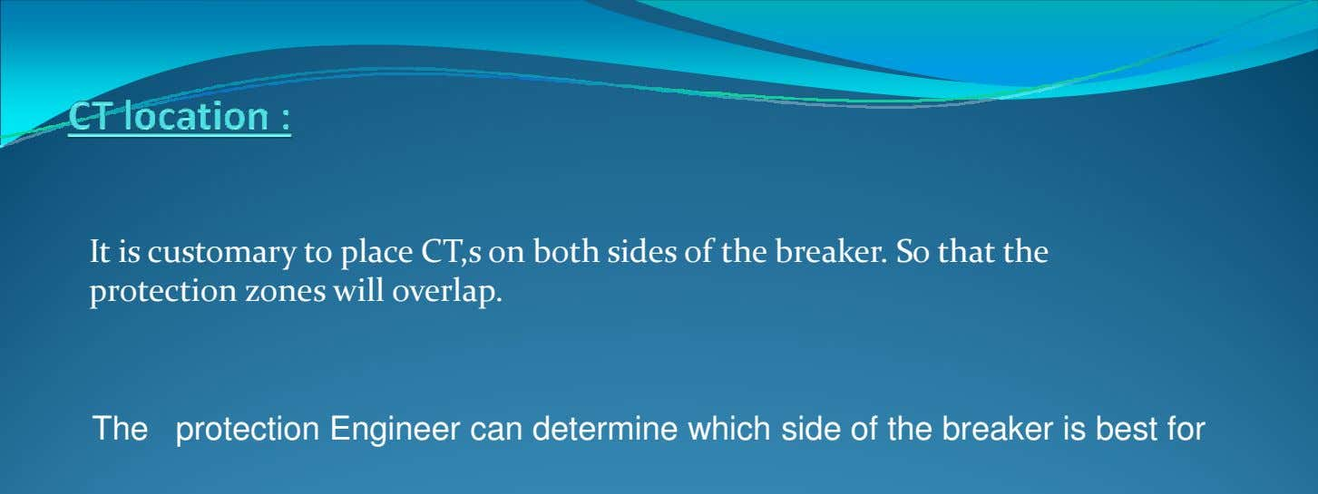 It is customary to place CT,s on both sides of the breaker. So that the