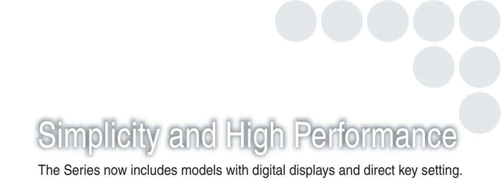Simplicity and High Performance The Series now includes models with digital displays and direct key