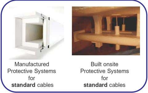 Manufactured Built onsite Protective Systems Protective Systems for for standard cables standard cables