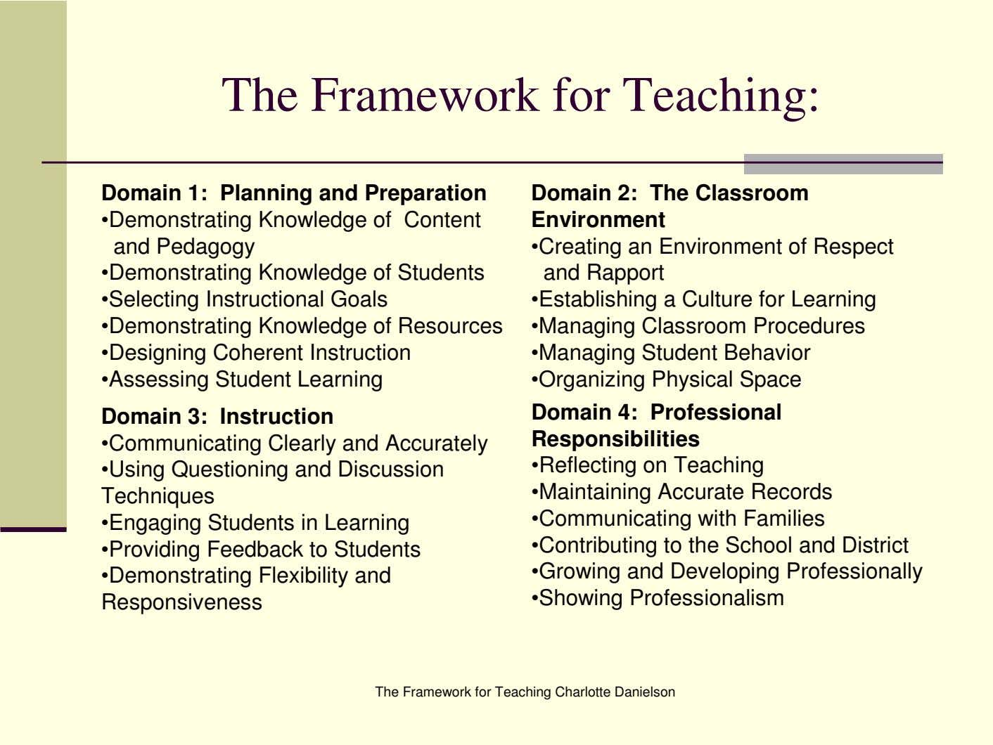 The Framework for Teaching: Domain 1: Planning and Preparation •Demonstrating Knowledge of Content and Pedagogy