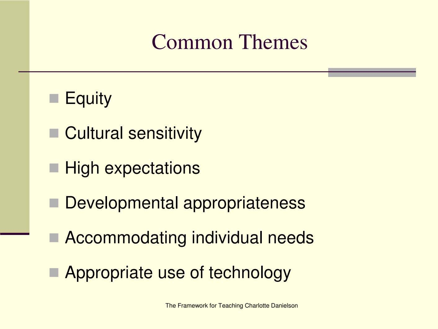 Common Themes Equity Cultural sensitivity High expectations Developmental appropriateness Accommodating