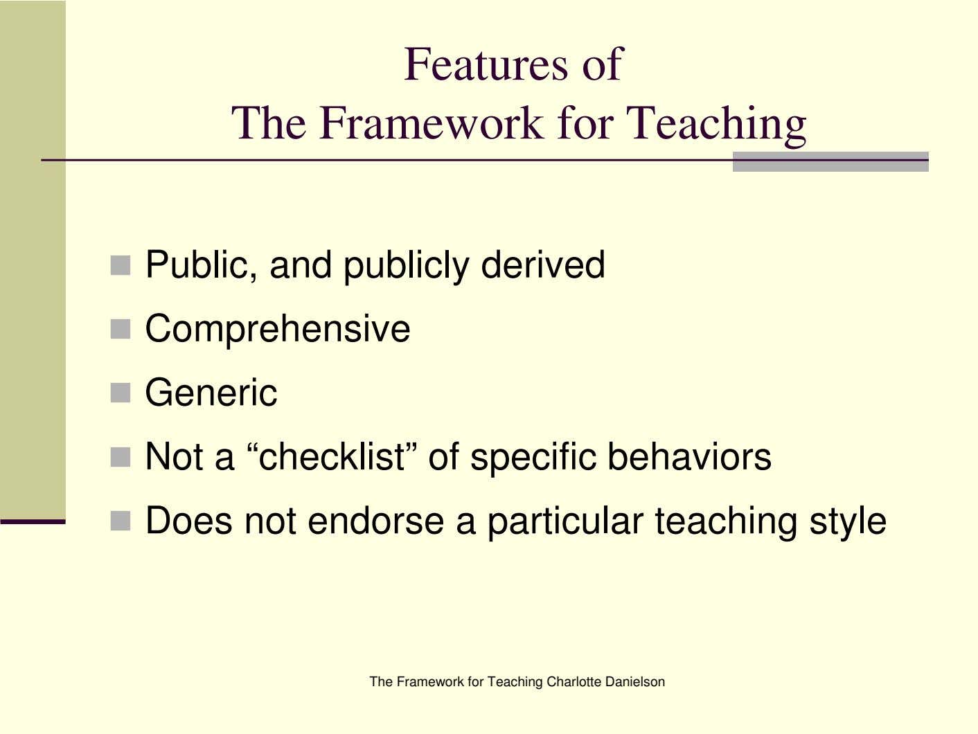 "Features of The Framework for Teaching Public, and publicly derived Comprehensive Generic Not a ""checklist"""