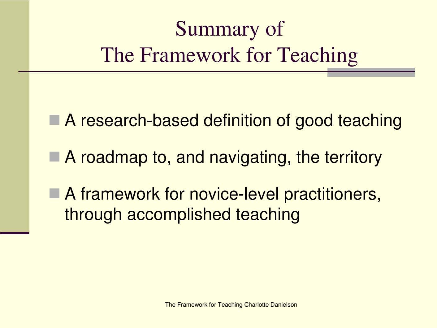 Summary of The Framework for Teaching A research-based definition of good teaching A roadmap to,