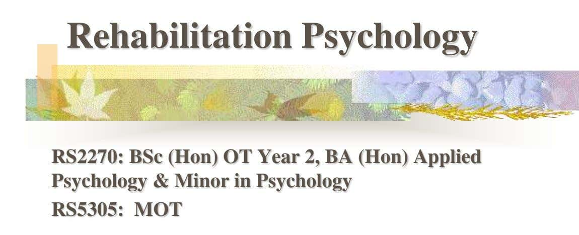 Rehabilitation Psychology RS2270: BSc (Hon) OT Year 2, BA (Hon) Applied Psychology & Minor in