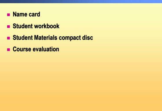 ! Name card ! Student workbook ! Student Materials compact disc ! Course evaluation