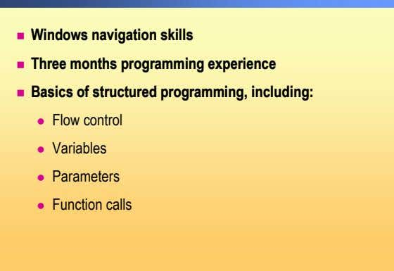 ! Windows navigation skills ! Three months programming experience ! Basics of structured programming, including: