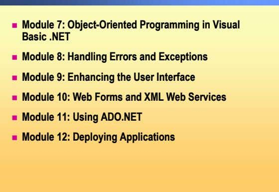 ! Module 7: Object-Oriented Programming in Visual Basic .NET ! Module 8: Handling Errors and