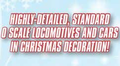 HIGHLY-DETAILED, STANDARD 0 SCALE LOCOMOTIVES AND CARS IN CHRISTMAS DECORATION!