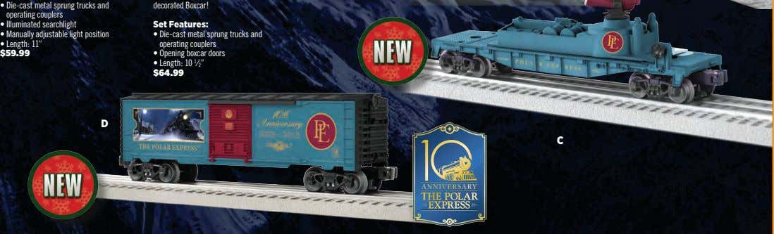 • Die-cast metal sprung trucks and operating couplers decorated Boxcar! • Illuminated searchlight Set Features: