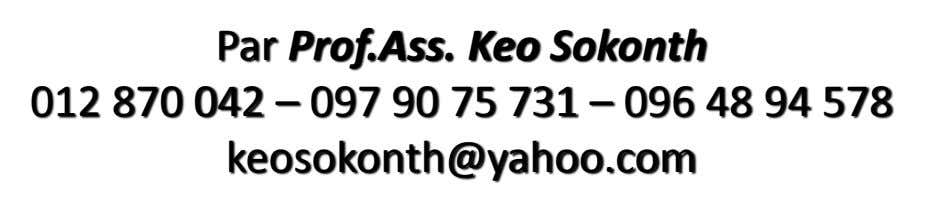 Par Prof.Ass. Keo Sokonth 012 870 042 – 097 90 75 731 – 096 48