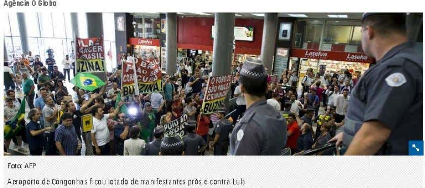 Photo: AFP- The Congonhas Airport was crowded with protesters for and against Lula. 22. There