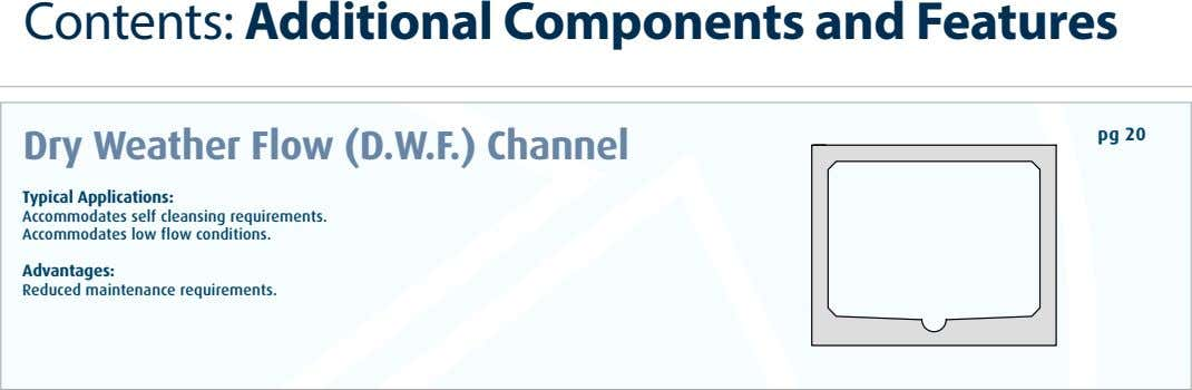 Contents: Additional Components and Features pg 20 Dry Weather Flow (D.W.F.) Channel Typical Applications: