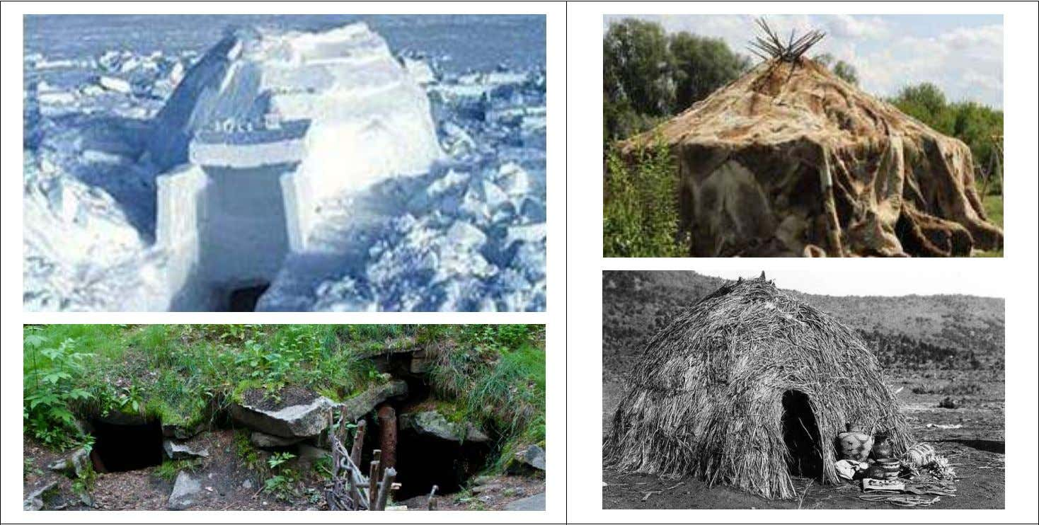 most ancient houses: an Igloo, a dugout, an yaranga, a hut Sources :http://www.remontpozitif.ru/_pu/14/95865271.jpg ;