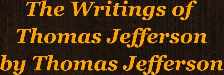 TheWritingsof ThomasJefferson byThomasJefferson