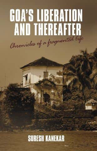 Chronicles of a Fragmented Life Suresh Kanekar Price: Rs. 295 in Goa. Pp 276. Pb. 978-93-80739-30-4