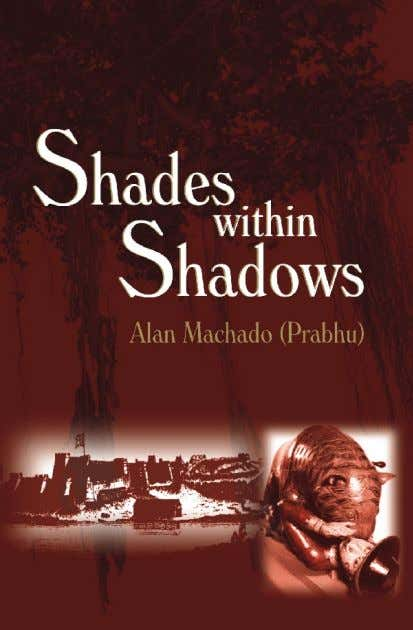 Shades Within Shadows A novel Alan Machado (Prabhu) Price: Rs. 350 in India. Pp 276. Pb.