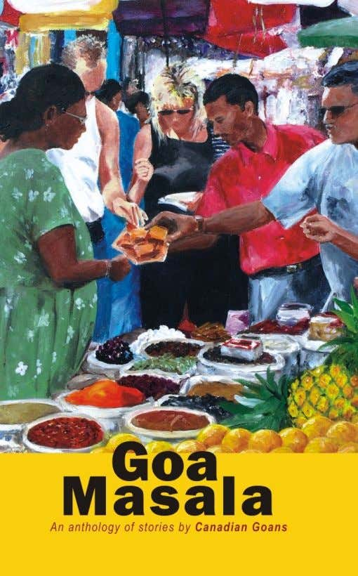 91-9822122436 or 91-832-2409490 or goa1556@gmail.com Goa Masala An anthology of stories by Canadian Goans Rs.
