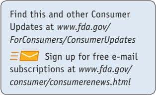 Find this and other Consumer Updates at www.fda.gov/ ForConsumers/ConsumerUpdates Sign up for free e-mail subscriptions at