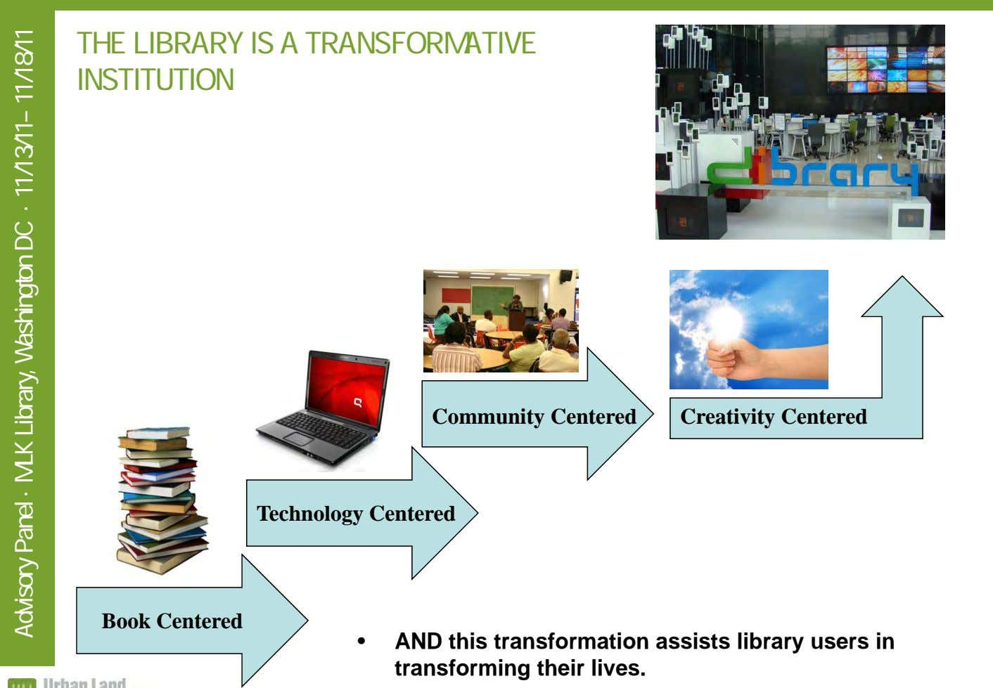 THE LIBRARY IS A TRANSFORMATIVE INSTITUTION Community Centered Creativity Centered Technology Centered Book Centered