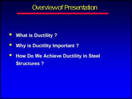 Overview of Presentation • What is Ductility ? • Why is Ductility Important ? •