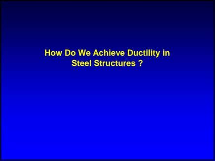 How Do We Achieve Ductility in Steel Structures ?