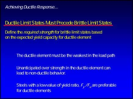 Achieving Ductile Response Ductile Limit States Must Precede Brittle Limit States Define the required strength