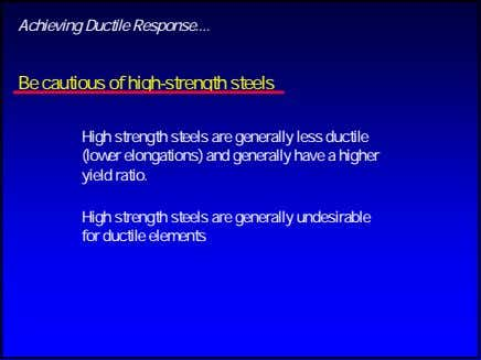 Achieving Ductile Response Be cautious of high-strength steels High strength steels are generally less ductile