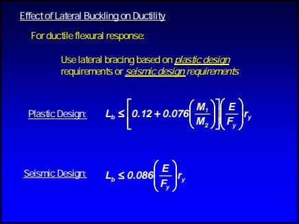 Effect of Lateral Buckling on Ductility For ductile flexural response: Use lateral bracing based on