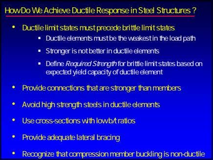 How Do We Achieve Ductile Response in Steel Structures ? • Ductile limit states must