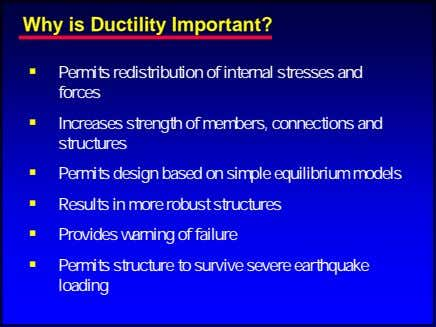 Why is Ductility Important? Permits redistribution of internal stresses and forces Increases strength of members,