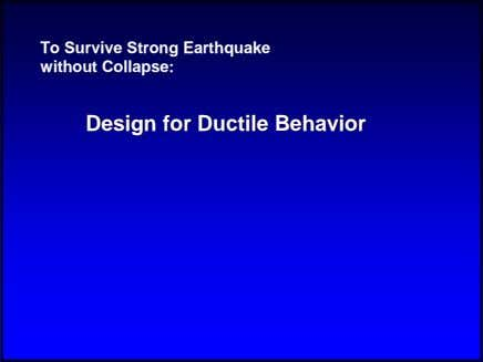 To Survive Strong Earthquake without Collapse: DesignDesign forfor DuctileDuctile BehaviorBehavior