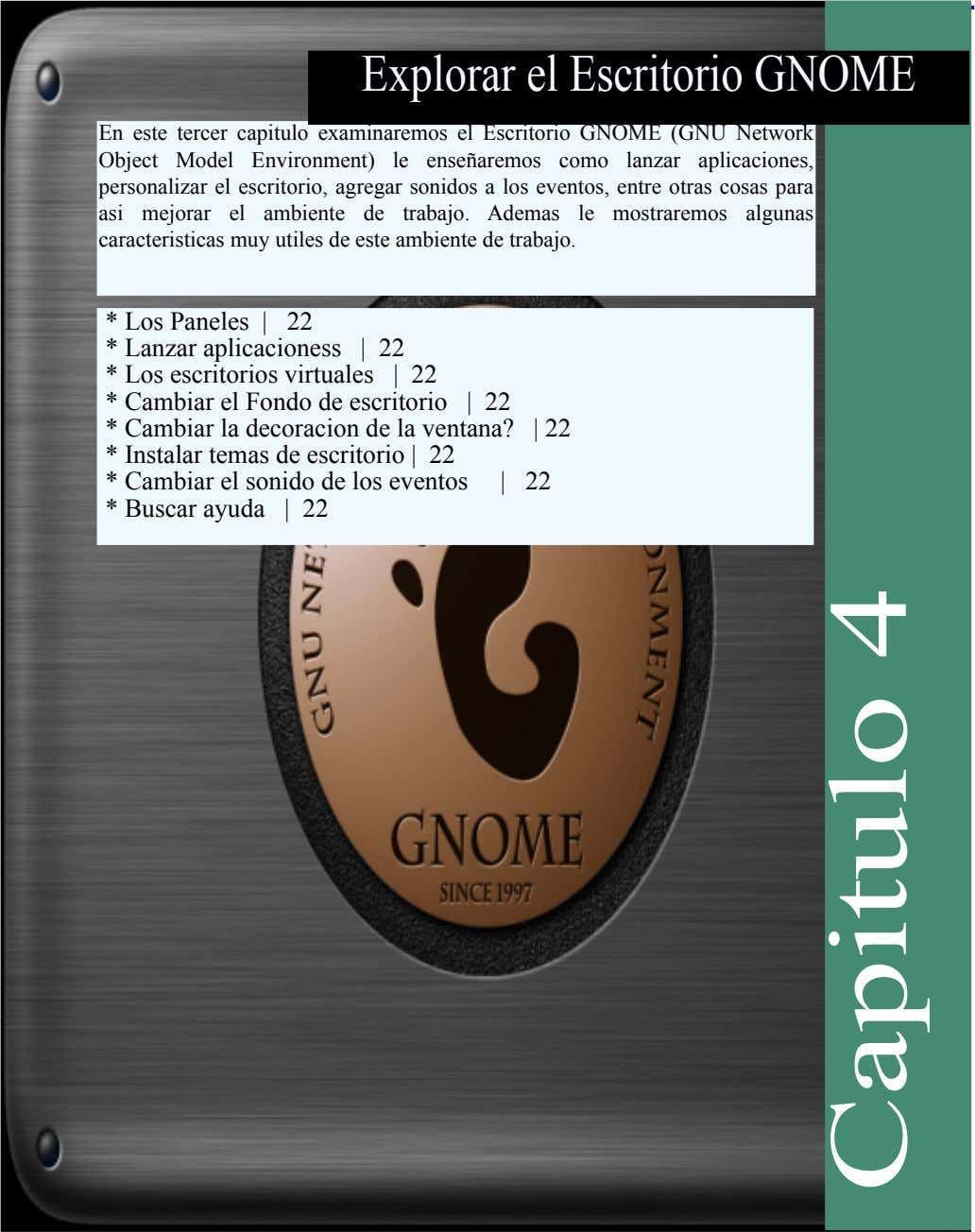 ExplorarelEscritorioGNOME En este tercer capitulo exam inarem os elEscritorio GNOME (GNU Netw ork Object Model