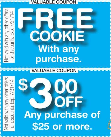 VALUABLE COUPON FREE COOKIE With any purchase. VALUABLE COUPON $ 3 00 OFF Any purchase
