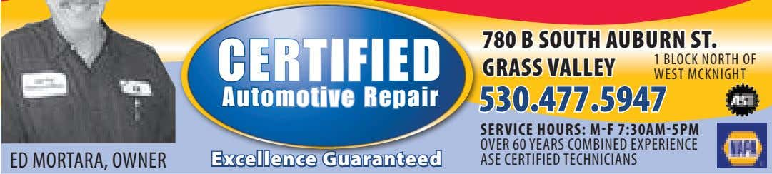CERTIFIED GRASS VALLEY WEST MCKNIGHT Automotive Repair 530.477.5947 ED MORTARA, OWNER Excellence Guaranteed SERVICE