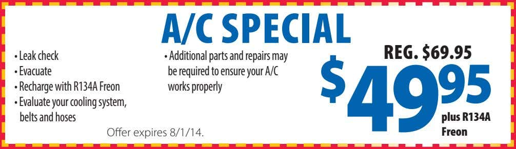 A/C SPECIAL REG. $69.95 • Leak check • Additional parts and repairs may • Evacuate