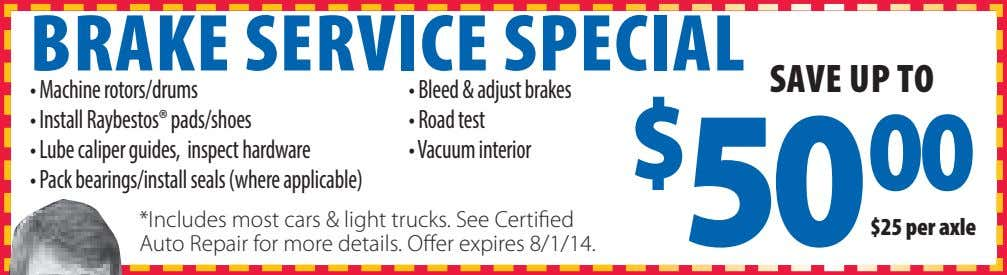 BRAKE SERVICE SPECIAL SAVE UP TO • Machine rotors/drums • Bleed & adjust brakes •