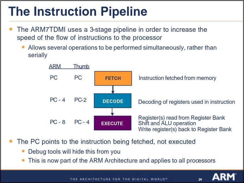 The Instruction Pipeline ß The ARM7TDMI uses a 3-stage pipeline in order to increase the
