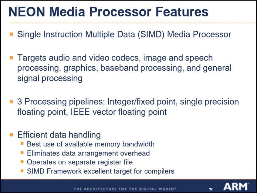 NEON Media Processor Features ß Single Instruction Multiple Data (SIMD) Media Processor ß Targets audio