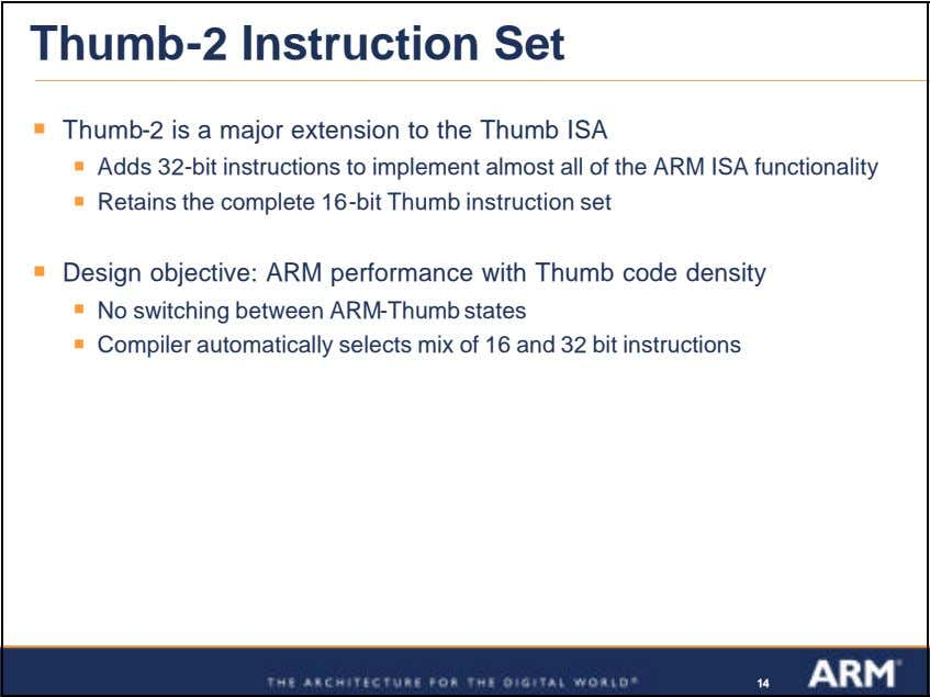 Thumb-2 Instruction Set ß Thumb-2 is a major extension to the Thumb ISA ß Adds