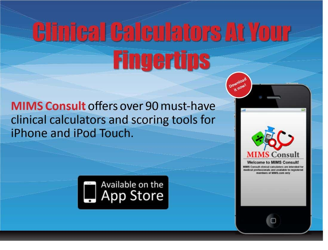 Clinical Calculators At Your Fingertips MIMS Consult offers over 90 must-have clinical calculators and scoring