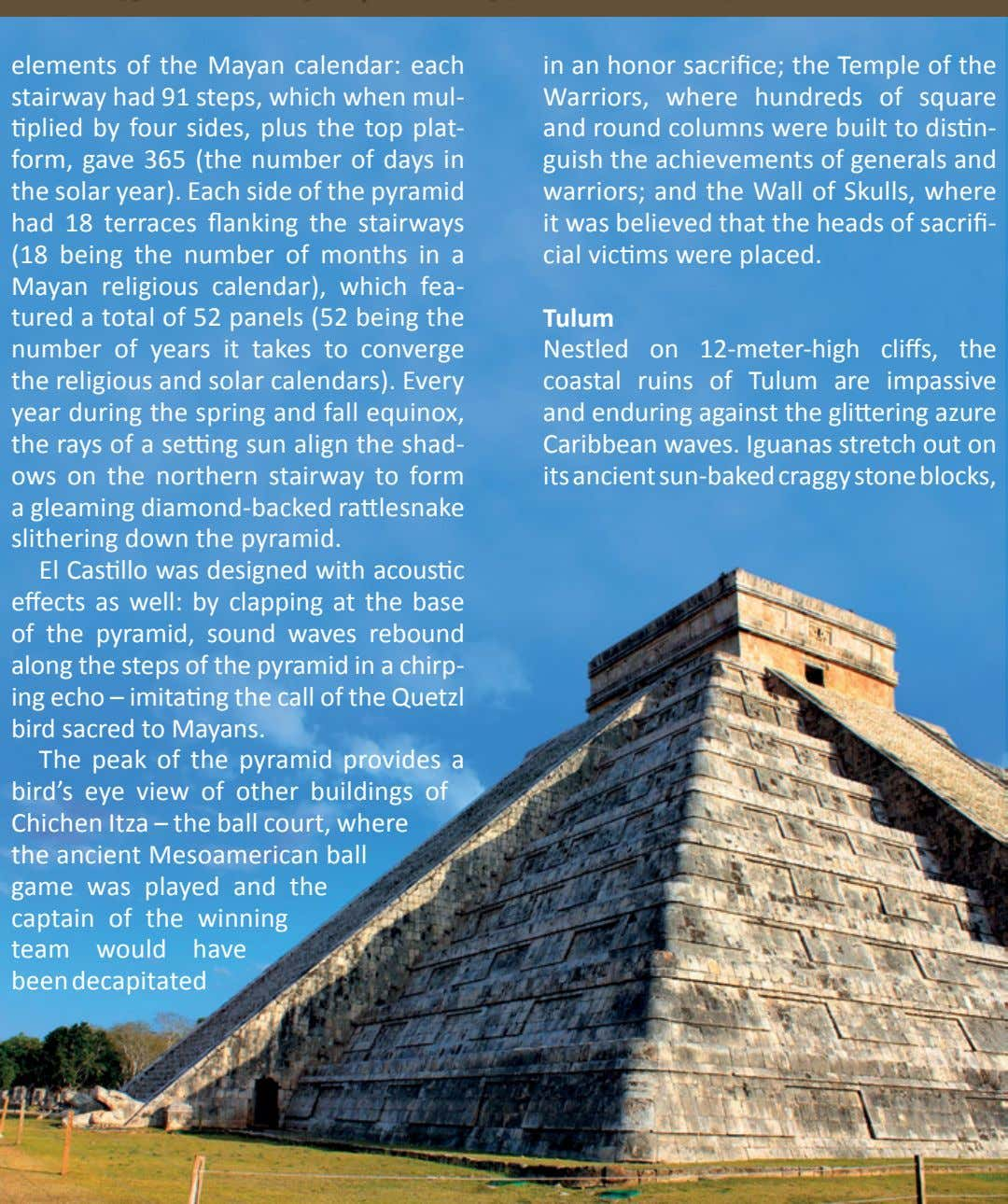 elements of the Mayan calendar: each stairway had 91 steps, which when mul- tiplied by