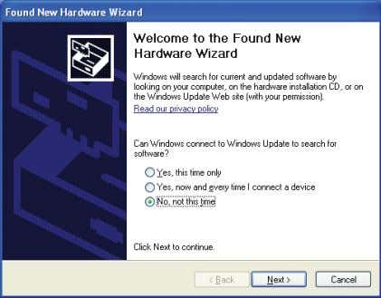 "the ""Found New Hardware Wizard"" screen, select ""No, not this time"" and click ""Next"" to continue."