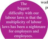 The biggest difficulty with our labour laws is that the multiplicity of labour laws has