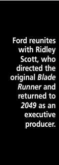◗ Uncanny Valley Ford reunites with Ridley Scott, who directed the original Blade Runner and returned