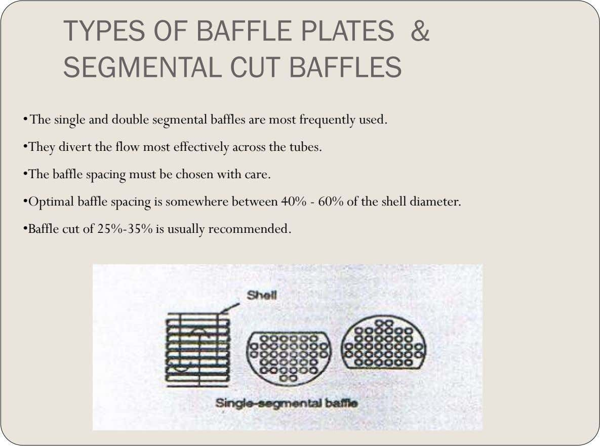 TYPES OF BAFFLE PLATES & SEGMENTAL CUT BAFFLES •The single and double segmental baffles are most