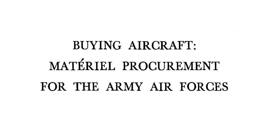 BUYING AIRCRAFT: MATÉRIEL PROCUREMENT FOR THE ARMY AIR FORCES