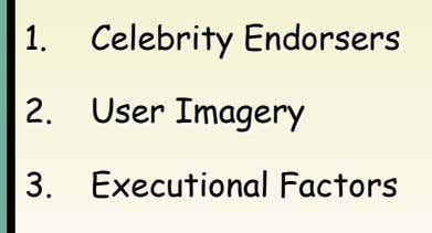1. Celebrity Endorsers 3. Executional Factors 2. User Imagery