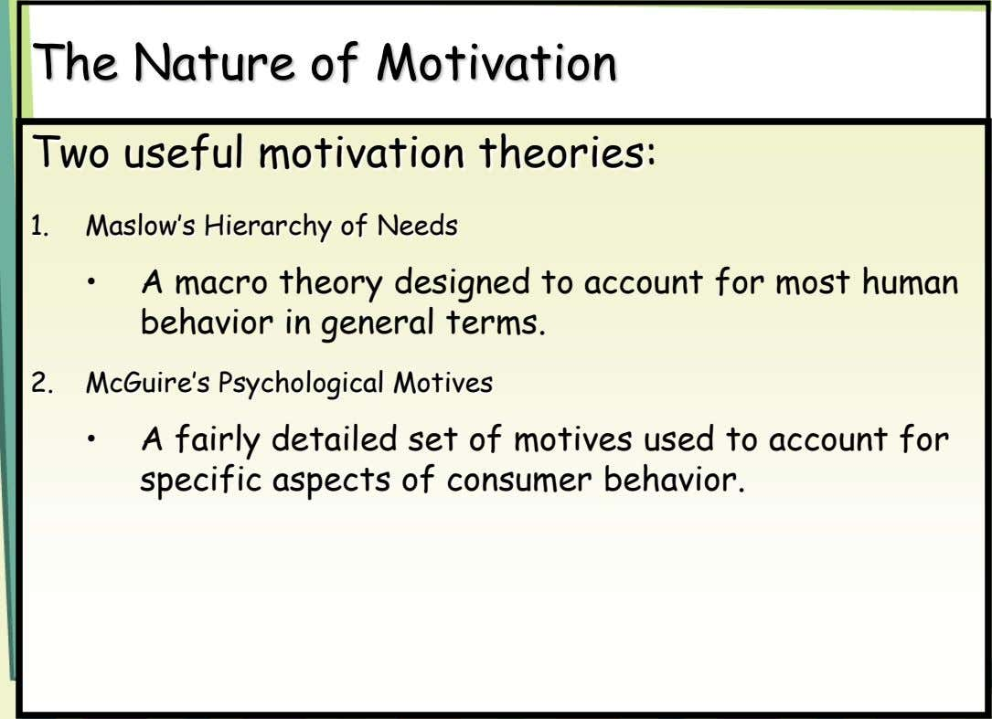 The Nature of Motivation Two useful motivation theories: 1. Maslow's Hierarchy of Needs • A macro